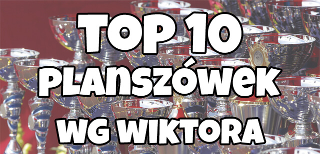 https://www.planszowkiwedwoje.pl/2018/05/top-10-gier-planszowych-wg-wiktora-2018.html